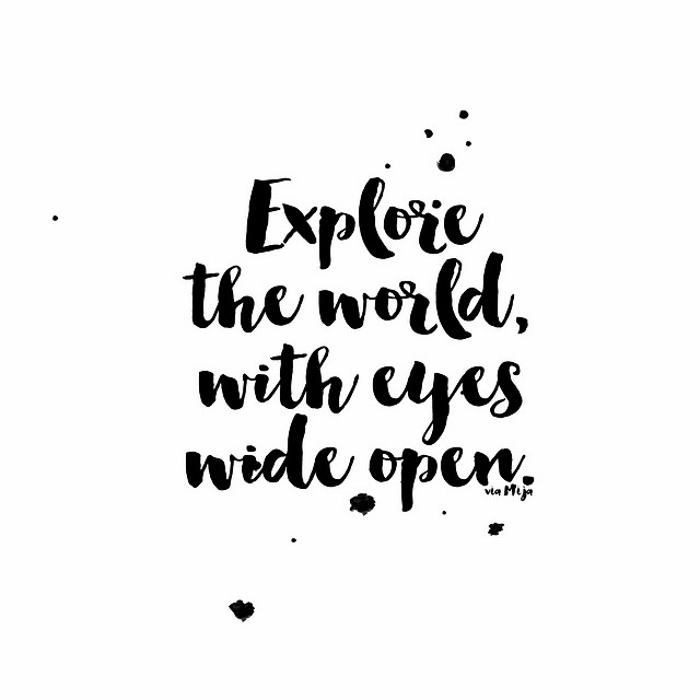 Explore the world with eyes wide open