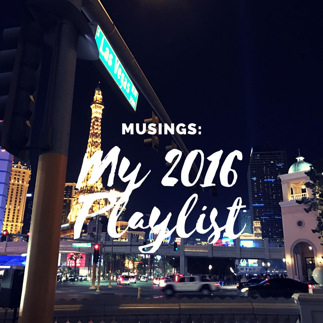 Musings: My 2016 Playlist